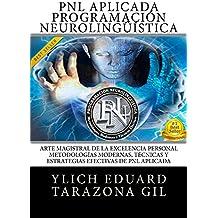 PNL APLICADA - PROGRAMACIÓN NEUROLINGÜÍSTICA: El Arte Magistral de la Excelencia Personal, Metodologías Modernas, Técnicas y Estrategias Efectivas de PNL ... Preliminares del Éxito - Volumen 7 de 8)