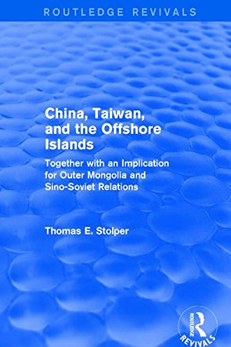 China, Taiwan and the Offshore Islands: Together with an Implication for Outer Mongolia and Sino-Soviet Relations