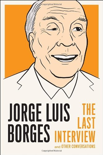 Jorge Luis Borges: The Last Interview: and Other Conversations (The Last Interview Series) by Jorge Luis Borges (2013-06-25)