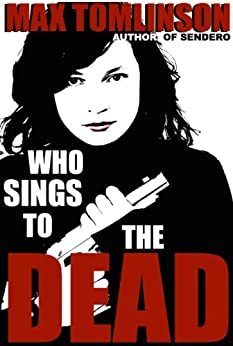 Who Sings to the Dead? by [Tomlinson, Max]
