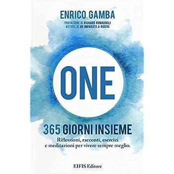 One. 365 Giorni Insieme. Riflessioni, Racconti, Esercizi E Meditazioni Per Vivere Sempre Meglio