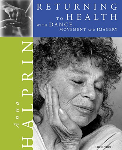 Returning To Health: with Dance, Movement and Imagery por Anna Halprin