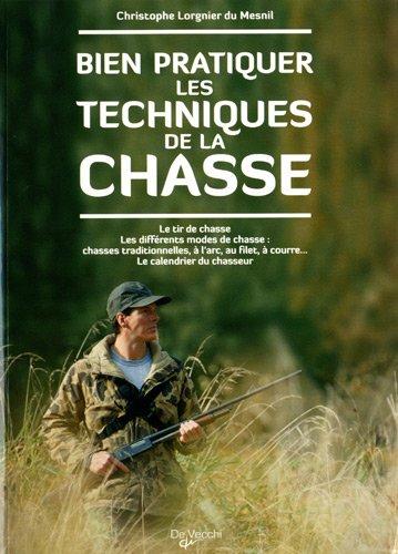 Bien pratiquer les techniques de la chasse / Christophe Lorgnier du Mesnil  