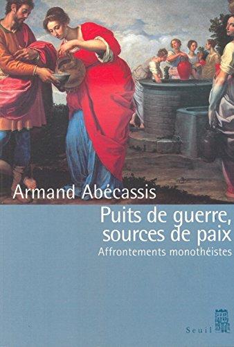 Puits de guerre, sources de paix : Affrontements monothéistes par Armand Abécassis