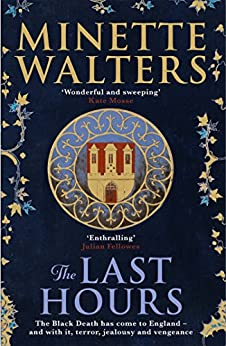 The Last Hours: A sweeping, utterly gripping historical novel for fans of Kate Mosse and Julian Fellowes by [Walters, Minette]