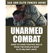 Unarmed Combat: Hand-to-hand Fighting Skills from the World's Most Elite Fighting Units (SAS and Elite Forces Guide)