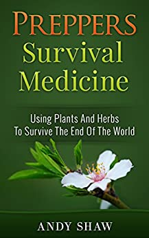 Preppers Survival Medicine: Using Plants And Herbs To Survive The End Of The World (Free Bonus Inside) (Plentiful Prepper Book 1) (English Edition) par [Shaw, Andy]
