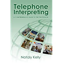 Telephone Interpreting: A Comprehensive Guide to the Profession by Nataly Kelly (2008-09-29)
