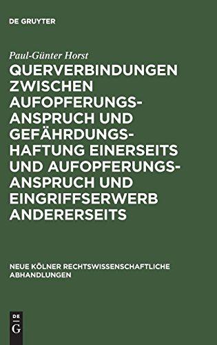 Querverbindungen zwischen Aufopferungsanspruch und Gefährdungshaftung einerseits und Aufopferungsanspruch und Eingriffserwerb andererseits (Neue Kölner rechtswissenschaftliche Abhandlungen, Band 43)