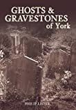 Ghosts & Gravestones of York