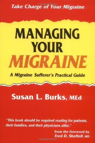 Managing Your Migraine: A Migraine Sufferer's Practical Guide by Susan L. Burks (1994-05-17)