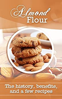 Almond Flour: The history, benefits, and a few recipes (English Edition) von [Johnston, Barbara]