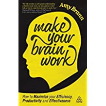 Make Your Brain Work: How to Maximize Your Efficiency, Productivity and Effectiveness by Brann, Amy (2013) Paperback
