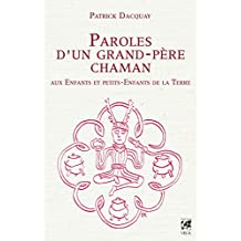 Paroles d'un grand-père chaman aux Enfants et petits-Enfants de la Terre (French Edition)
