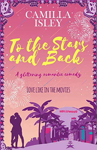 To the Stars and Back: A Glittering Romantic Comedy (First Comes Love Book 4) by [Isley, Camilla]
