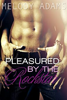 Pleasured by the Rockstar: Erotik Shorty von [Adams, Melody]