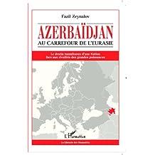 Azerbaïdjan: Au carrefour de l'Eurasie - Le destin tumultueux d'une Nation face aux rivalités des grandes puissances