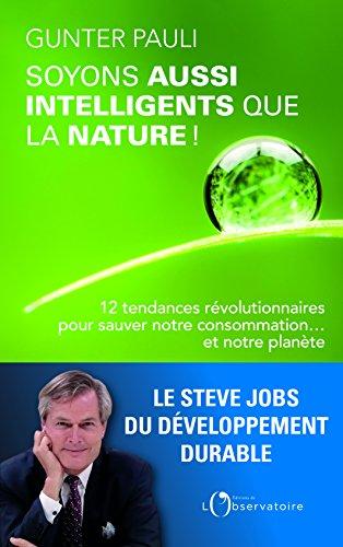 Soyons aussi intelligents que la nature ! : 12 tendances révolutionnaires pour sauver notre consommation... et notre planète !