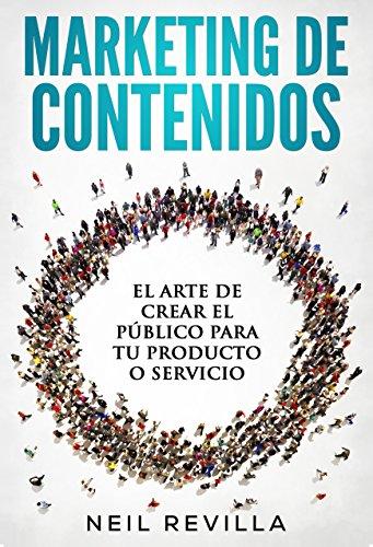 MARKETING DE CONTENIDOS El arte de crear el público para tu producto o servicio por Neil Revilla