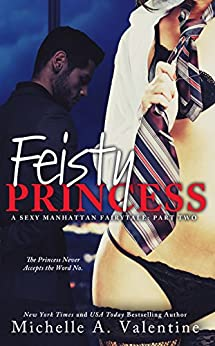 Feisty Princess (A Sexy Manhattan Fairytale: Part Two) by [Valentine, Michelle A.]