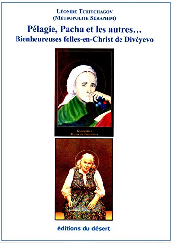 Pélagie, Pacha et les autres… Bienheureuses Folles-en-Christ de Divéyevo par Léonide Tchitchagov
