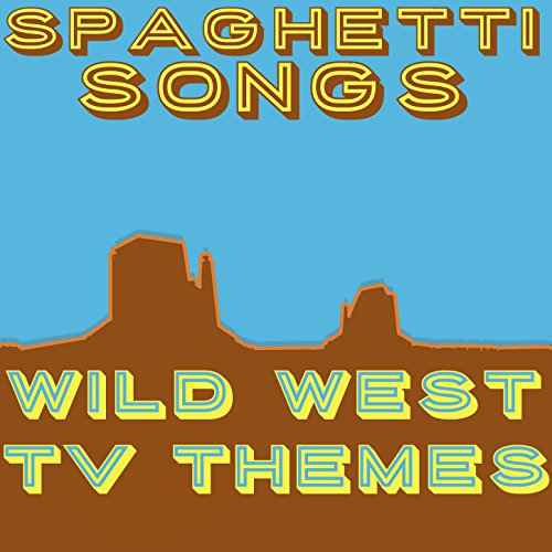 Spaghetti Songs - Wild West Tv Themes