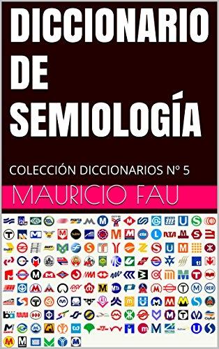 DICCIONARIO DE SEMIOLOGÍA: COLECCIÓN DICCIONARIOS Nº 5 por Mauricio Fau