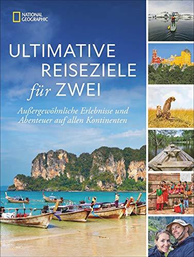 Ultimative Reiseziele für zwei: Außergewöhnliche Erlebnisse und Abenteuer auf allen Kontinenten