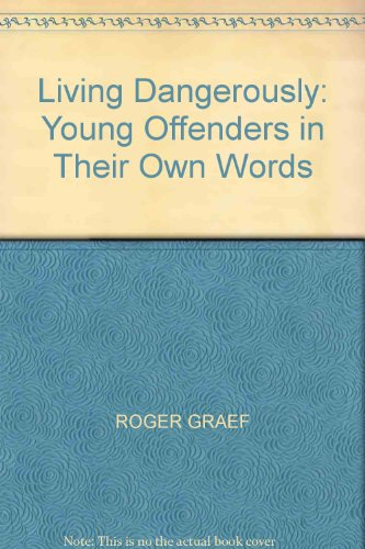 Living Dangerously: Young Offenders in Their Own Words