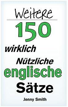 Weitere 150 Wirklich Nützliche Englische Sätze (English Edition) von [Smith, Jenny]