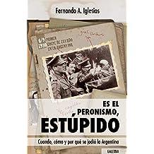 Es el peronismo, estúpido: Cuando, cómo y por qué se jodió la Argentina (Spanish Edition)