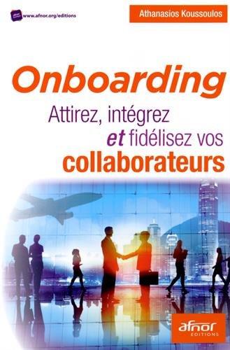 Onboarding: Attirez, intégrez et fidélisez vos collaborateurs par Athanasios Koussoulos