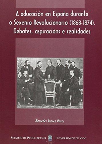 A educación en España durante o Sexenio Revolucionario (1868-1874). Debates, aspiracións e realidades (Monografías da Universidade de Vigo.Humanidades e Ciencias Xurídico-Sociais) por Mercedes Suárez Pazos