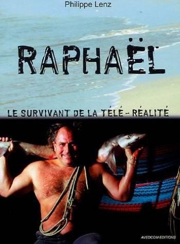 Raphaël, le survivant de la télé-réalité par Philippe Lenz