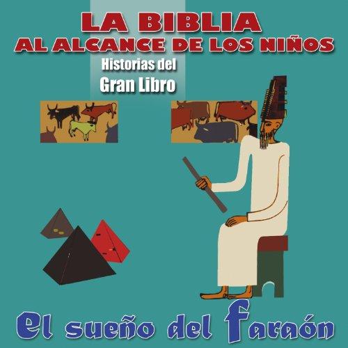 La Biblia al Alcance de los Niños: José, Parte 2, El Sueño del Faraón (Historias del Gran Libro)