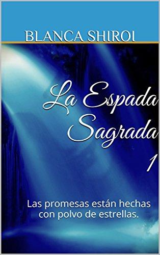 La Espada Sagrada 1 (La Cascada del Bosque): Las promesas están hechas con polvo de estrellas.