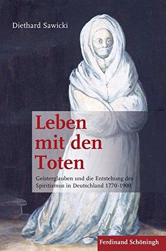 Leben mit den Toten. Geisterglauben und die Entstehung des Spiritismus in Deutschland 1770-1900