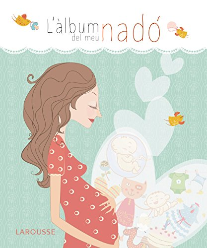 L'àlbum del meu nadó (Larousse - Libros Ilustrados/ Prácticos - Vida Saludable) por Larousse Editorial
