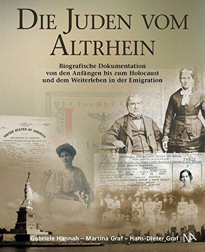 Die Juden vom Altrhein: Biografische Dokumentation von den Anfängen bis zum Holocaust und dem Weiterleben in der Emigration