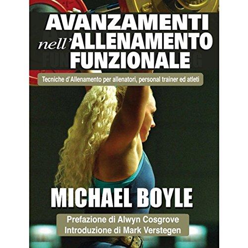 Avanzamenti nell'allenamento funzionale. Manuale di tecniche d'allenamento per allenatori, personal trainers e atleti di Michael Boyle