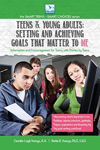 Teens & Young Adults-Setting and Achieving Goals that Matter TO ME (Smart Teens--Smart Choices)