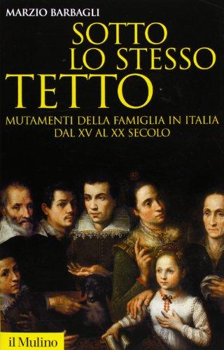 sotto-lo-stesso-tetto-mutamenti-della-famiglia-in-italia-dal-xv-al-xx-secolo