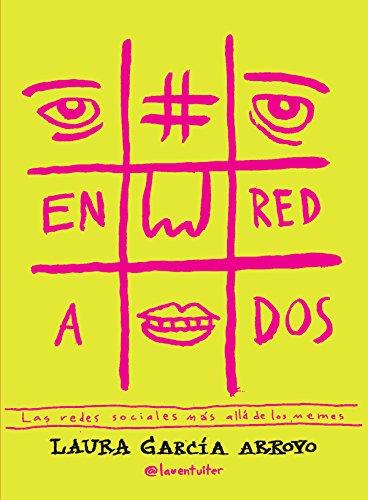 #Enredados: Las redes sociales más allá de los memes (Divulgación) por Laura García Arroyo