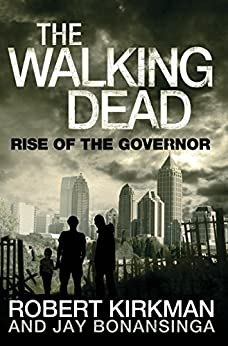 The Walking Dead: Rise of the Governor (The Governor Series Book 1) by [Bonansinga, Jay, Kirkman, Robert]