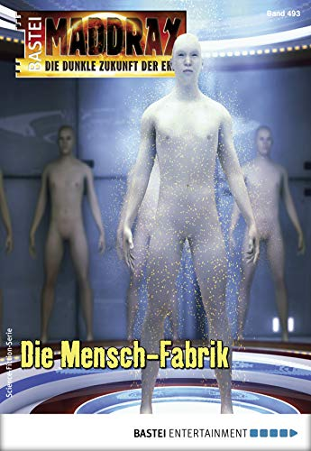 Maddrax 493 - Science-Fiction-Serie: Die Mensch-Fabrik