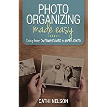 Photo Organizing Made Easy: Going from Overwhelmed to Overjoyed