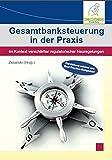 Gesamtbanksteuerung in der Praxis: Im Kontext verschärfter regulatorischer Neuregelungen - Prof. Dr. Stefan Zeranski