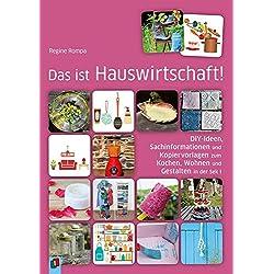 Das ist Hauswirtschaft!: DIY-Ideen, Sachinformationen und Kopiervorlagen zum Kochen, Wohnen und Gestalten in der Sek I
