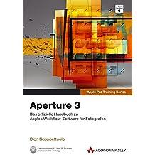 Aperture 3 - Das offizielle Handbuch zu Apples Workflow-Software für Fotografen (Apple Software)