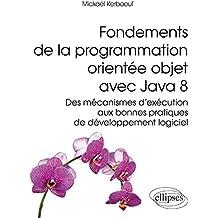 Fondements de la Programmation Orientée Objet avec Java 8 des Mécanismes d'Exécution aux Bonnes Pratiques de Developpement Logiciel